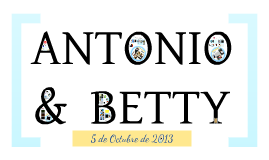 ANTONIO &  BETTY