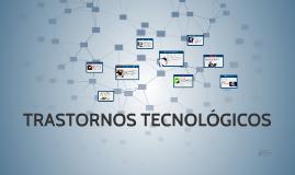 TRASTORNOS TECNOLÓGICOS