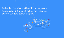 Evaluation Question 4 - How did you use media technologies i