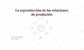 La reproducción de las relacion de produción