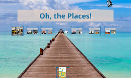Oh, the Places You Will Go!