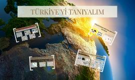 TÜRKİYE'Yİ TANIYALIM