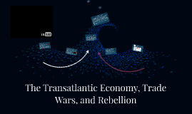 The Transatlantic Economy, Trade Wars, and Rebellion