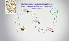 DESDE LA ESPIRITUALIDAD IGNACIANA, UN APORTE PARA LA FORMACIÓN DE PERSONAS CONSCIENTES