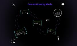 Copy of Caso de Growing Minds.