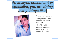 As an analyst, consultant or specialist, you are doing thing