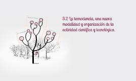 3.2 La tecnociencia, una nueva modalidad y organización de l