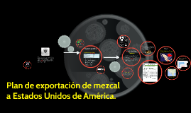 Copy of Plan de exportacion de mezcal a Estados