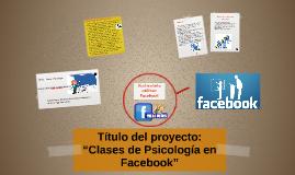 """Título del proyecto: """"Clases de Psicología en Facebook"""""""