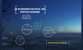 Copy of Copy of LA ECONOMIA POLITICA DEL PROTECCIONISMO.