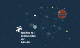 How world war 1 and Michaela Jackson are alike