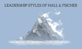 LEADERSHIP STYLES OF HALL & FISCHER