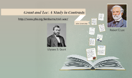 essay grant and lee a study in contrast By bruce catton grant and lee: a study in contrast was written as a chapter of the american story, a collection of essays by noted historians in this study, as in most of his other writing, bruce catton does more than recount the facts of history: he shows the significance within them.