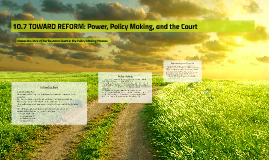 10.7 TOWARD REFORM: Power, Policy Making, and the Court