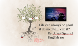 Life can always be good if desired to...