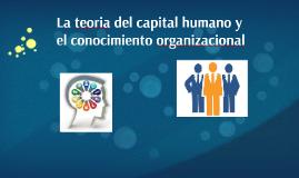 La teoria del capital humano y el conocimiento organizaciona