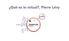 Copy of ¿Qué es lo virtual?, Pierre Lévy