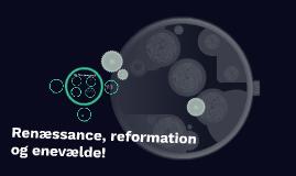 Renæssance, reformation og enevælde!