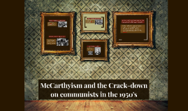 McCarthyism and the Crack-down on communists in the 1950s