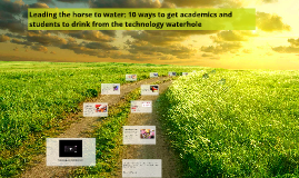 Leading the horse to water: 10 ways to get academics and students to the Technology Waterhole