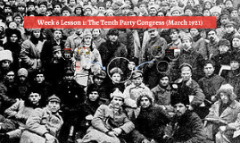 Week 6 Lesson 1: The Tenth Party Congress (March 1921)