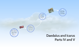 Daedalus and Icarus Parts IV and V