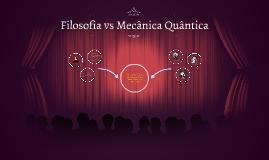 Filosofia vs Mecânica Quântica
