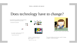 Does technology have to change?