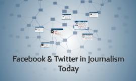 Facebook & Twitter in Journalism Today
