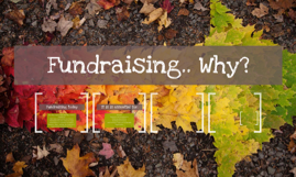Fundraising.. Why?