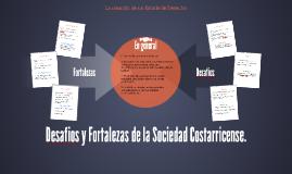 Desafios y Fortalezas de la Sociedad Costarricense.