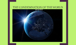 THE CONDEMNATION OF THE WORLD