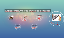 Valores, Crise de Identidade e Adolescência