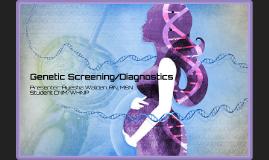 Copy of Genetic Screening/Diagnostic Testing