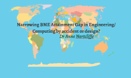 Narrowing BME Attainment Gap in Engineering/Computing by accident or design?