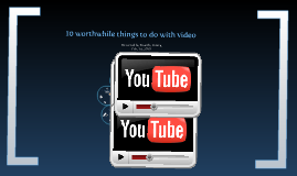 Copy of 10 worthwhile things to do with video