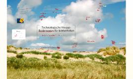Copy of Technologische Herausforderungen für Bibliotheken