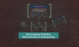 Stereotyping, Prejudice, Discrimination, & Scapegoating