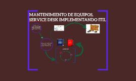 MANTENIMIENTO DE EQUIPOS, SERVICE DESK IMPLEMENTANDO ITIL