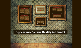 Copy of Appearance Versus Reality in Hamlet
