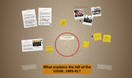 What explains the fall of the USSR, 1985-91?