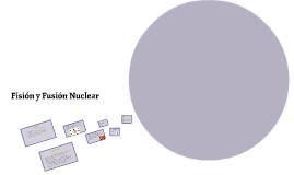Fisión y Fusión Nuclear