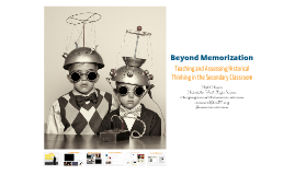 Beyond Memorization: Teaching and Assessing Historical Thinking in the Secondary Classroom