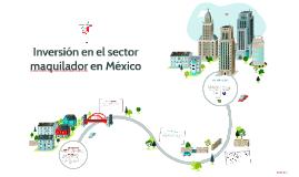 Inversión en el sector maquilador en México