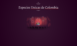 Copy of Especies Unicas de Colombia