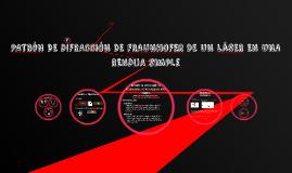 Copy of PATRON DE DIFRACCIÓN DE FRAUNHOFER DE UN LASER EN UNA RENDIJ