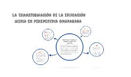 Copy of  La transformación de la educación media en perspectiva comp