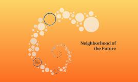 Copy of Neighborhood of the Future