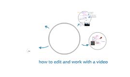 Copy of How to edit and work with a video