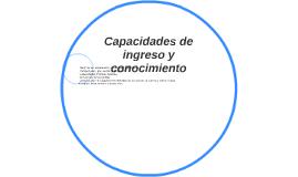 Capacidades de ingreso y conocimiento